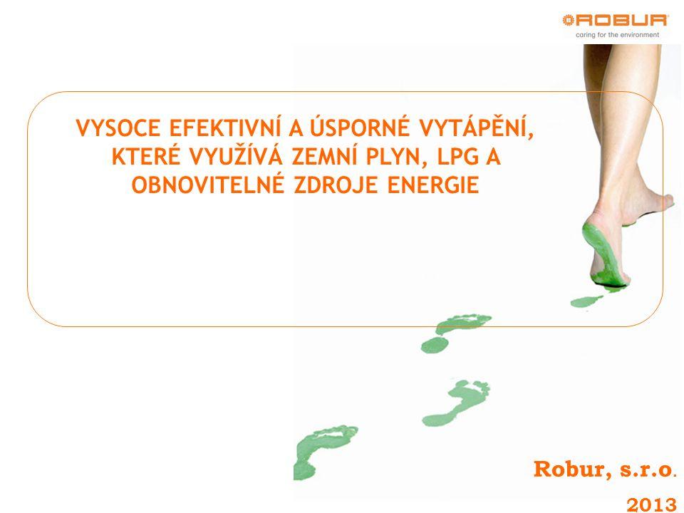 VYSOCE EFEKTIVNÍ A ÚSPORNÉ VYTÁPĚNÍ, KTERÉ VYUŽÍVÁ ZEMNÍ PLYN, LPG A OBNOVITELNÉ ZDROJE ENERGIE Robur, s.r.o. 2013