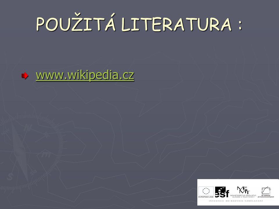 POUŽITÁ LITERATURA : www.wikipedia.cz www.wikipedia.czwww.wikipedia.cz