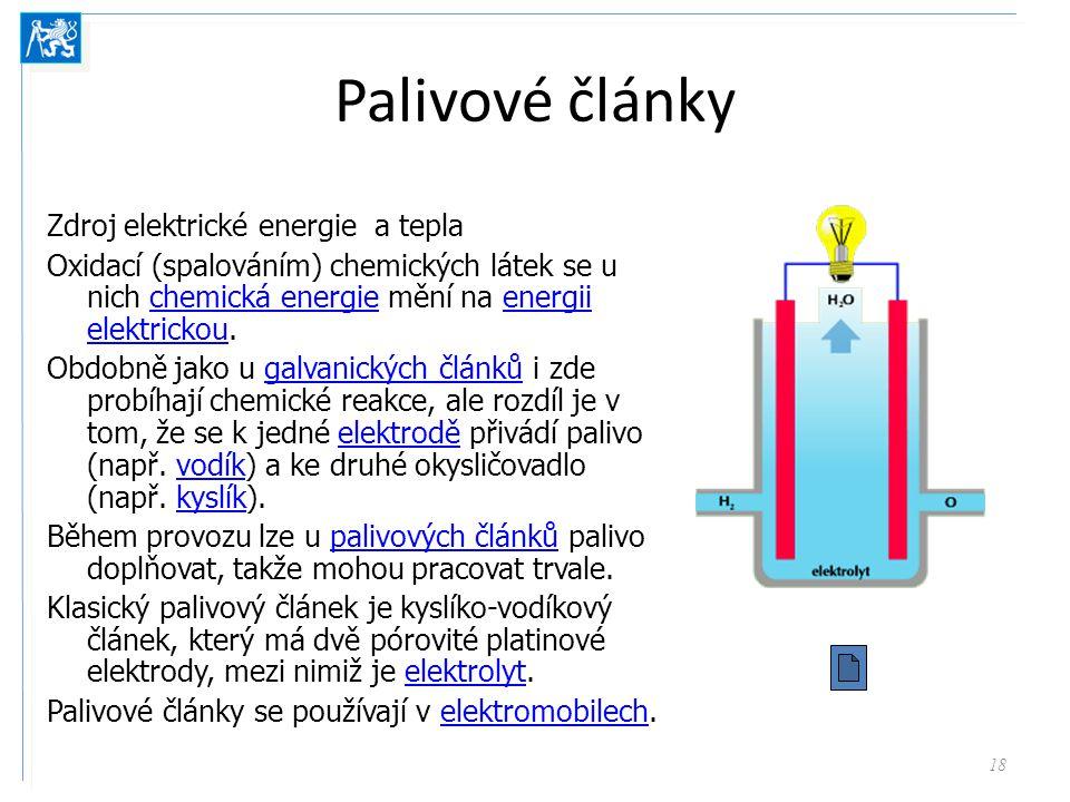 Palivové články Zdroj elektrické energie a tepla Oxidací (spalováním) chemických látek se u nich chemická energie mění na energii elektrickou.chemická