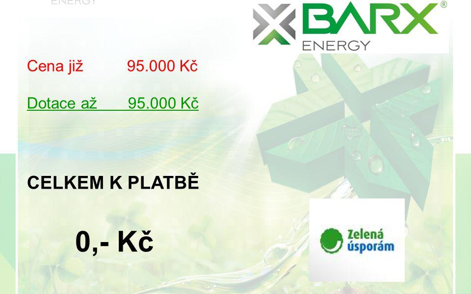 Cena již 95.000 Kč Dotace až 95.000 Kč CELKEM K PLATBĚ 0,- Kč