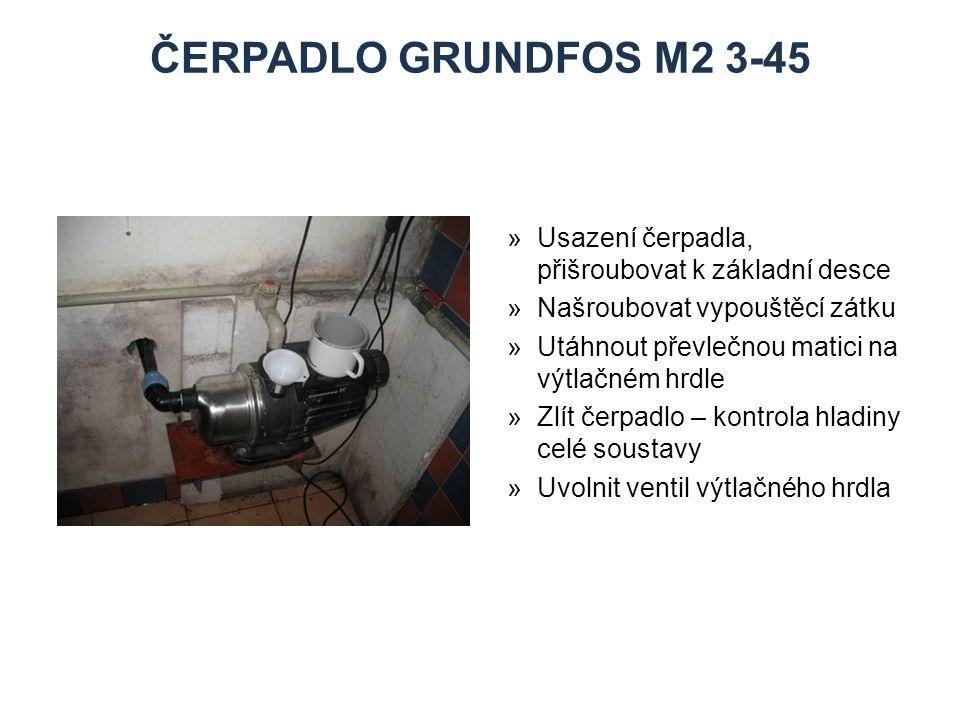 ČERPADLO GRUNDFOS M2 3-45 »Usazení čerpadla, přišroubovat k základní desce »Našroubovat vypouštěcí zátku »Utáhnout převlečnou matici na výtlačném hrdle »Zlít čerpadlo – kontrola hladiny celé soustavy »Uvolnit ventil výtlačného hrdla