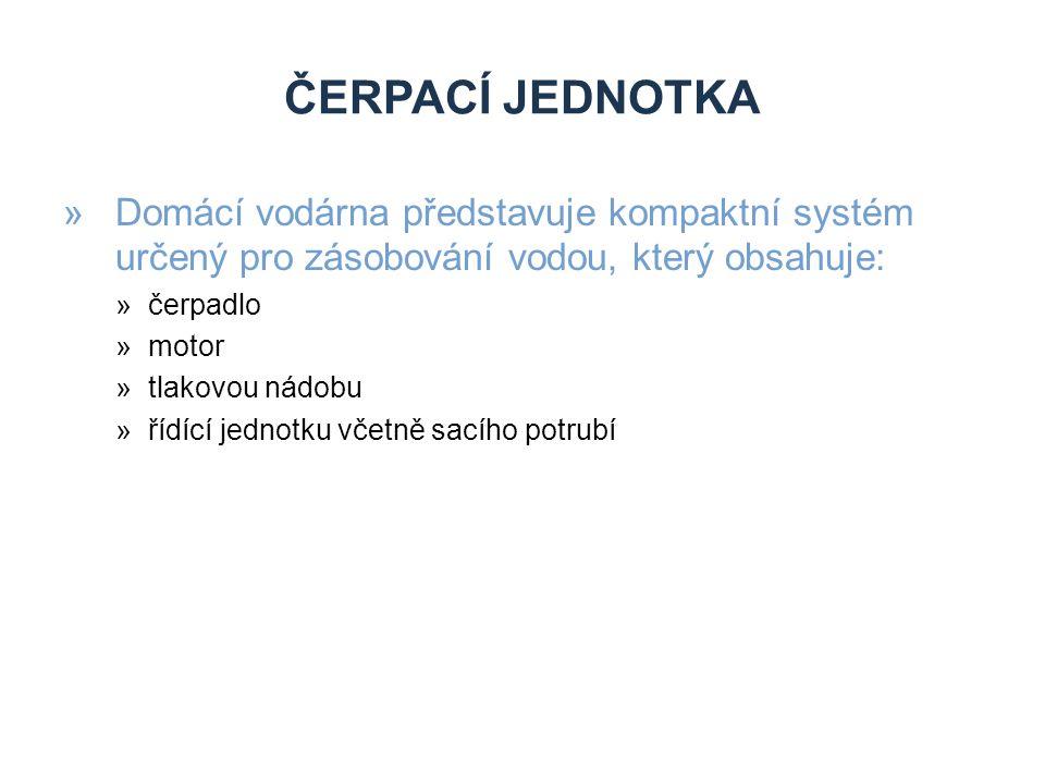 ČERPACÍ JEDNOTKA »Domácí vodárna představuje kompaktní systém určený pro zásobování vodou, který obsahuje: »čerpadlo »motor »tlakovou nádobu »řídící jednotku včetně sacího potrubí