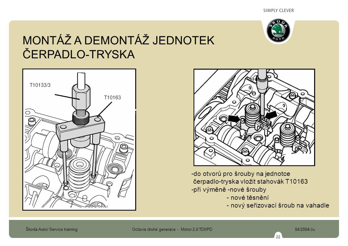 Škoda Auto/ Service training Octavia druhé generace - Motor 2,0 TDI/PD 04/2004/Ju 22 -do otvorů pro šrouby na jednotce čerpadlo-tryska vložit stahovák