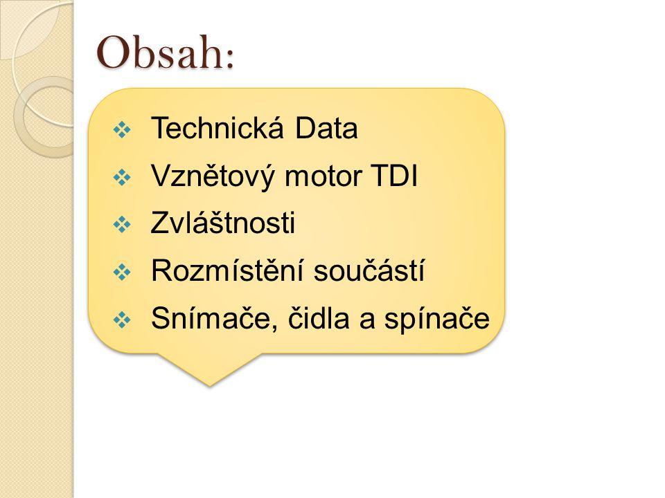 Technická Data  Vznětový motor TDI  Zvláštnosti  Rozmístění součástí  Snímače, čidla a spínače Obsah: