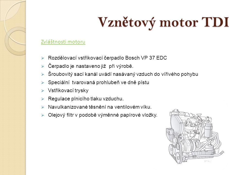 Vzn ě tový motor TDI Zvláštnosti motoru  Rozdělovací vstřikovací čerpadlo Bosch VP 37 EDC  Čerpadlo je nastaveno již při výrobě.  Šroubovitý sací k