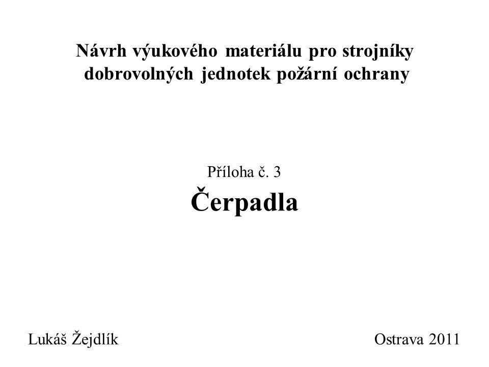 Návrh výukového materiálu pro strojníky dobrovolných jednotek požární ochrany Lukáš Žejdlík Ostrava 2011 Příloha č.