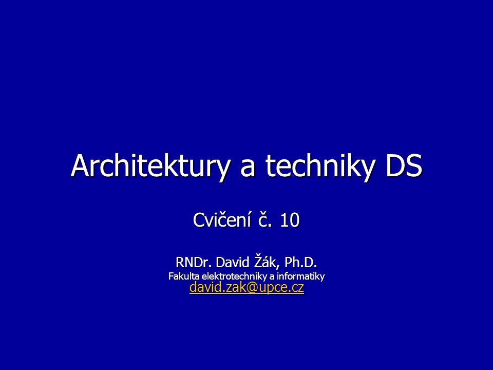 Architektury a techniky DS Cvičení č.10 RNDr. David Žák, Ph.D.