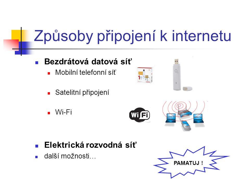 Způsoby připojení k internetu Bezdrátová datová síť Mobilní telefonní síť Satelitní připojení Wi-Fi Elektrická rozvodná síť další možnosti… PAMATUJ !