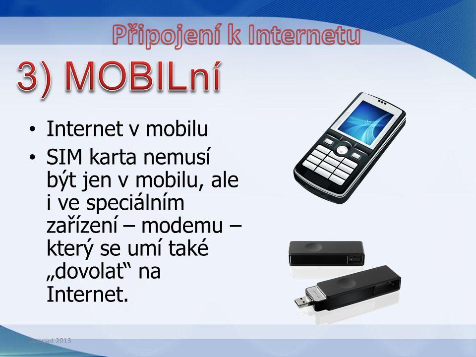 """Internet v mobilu SIM karta nemusí být jen v mobilu, ale i ve speciálním zařízení – modemu – který se umí také """"dovolat"""" na Internet. listopad 2013"""