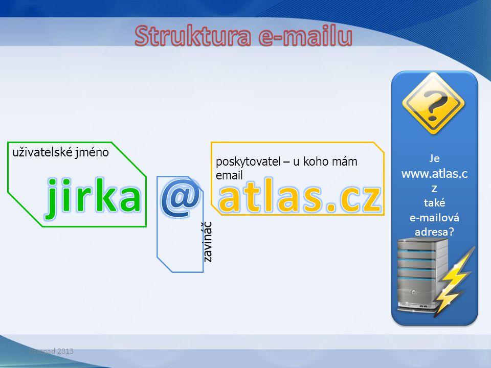 uživatelské jméno poskytovatel – u koho mám email Je www.atlas.c z také e-mailová adresa? listopad 2013