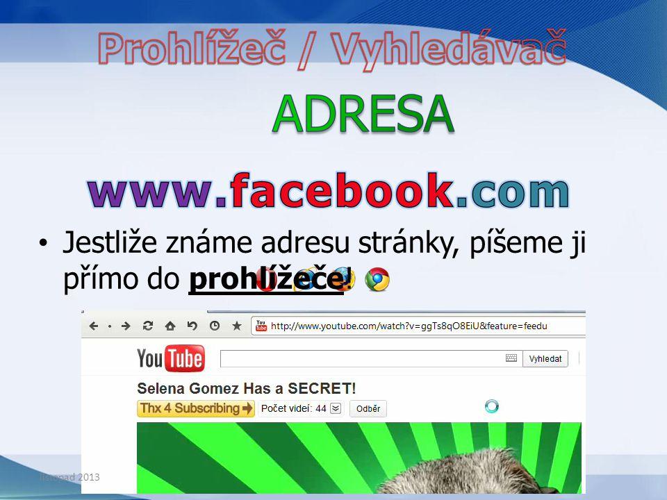Jestliže adresu stránky neznám, musím si ji vyhledat ve vyhledávači! facebook listopad 2013