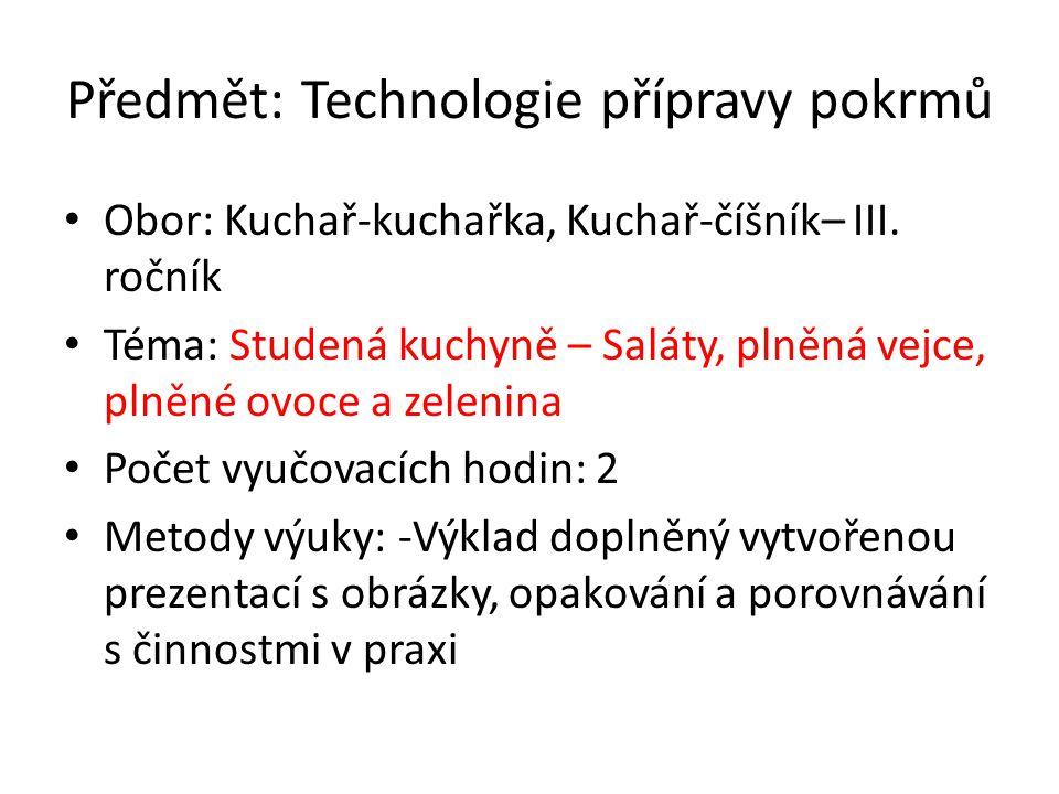 Předmět: Technologie přípravy pokrmů Obor: Kuchař-kuchařka, Kuchař-číšník– III. ročník Téma: Studená kuchyně – Saláty, plněná vejce, plněné ovoce a ze