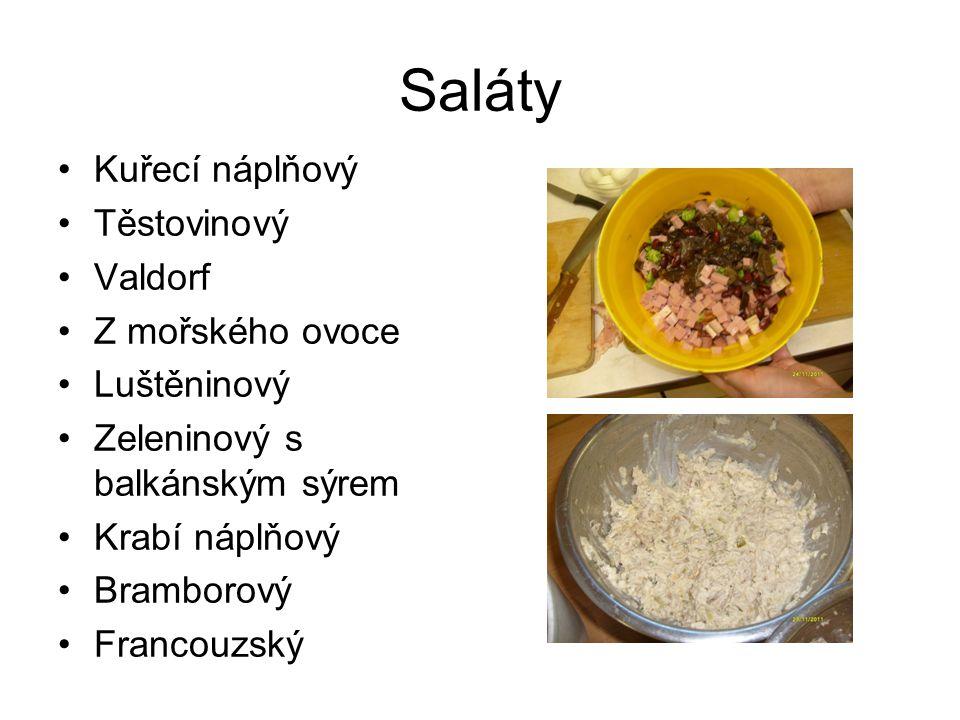 Saláty Kuřecí náplňový Těstovinový Valdorf Z mořského ovoce Luštěninový Zeleninový s balkánským sýrem Krabí náplňový Bramborový Francouzský