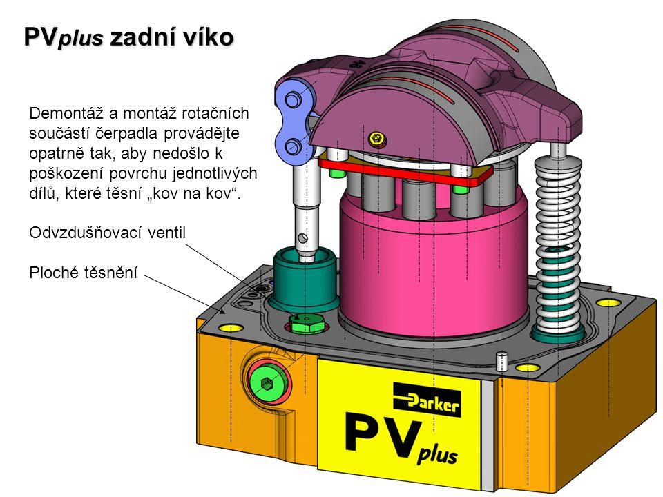 PV plus zadní víko Demontáž a montáž rotačních součástí čerpadla provádějte opatrně tak, aby nedošlo k poškození povrchu jednotlivých dílů, které těsn