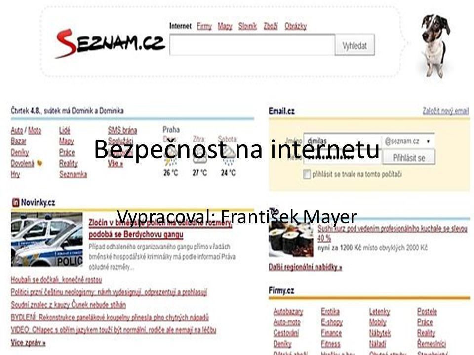 Bezpečnost na internetu Vypracoval: František Mayer