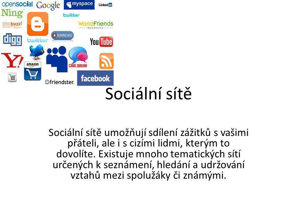 Sociální sítě Sociální sítě umožňují sdílení zážitků s vašimi přáteli, ale i s cizími lidmi, kterým to dovolíte. Existuje mnoho tematických sítí určen