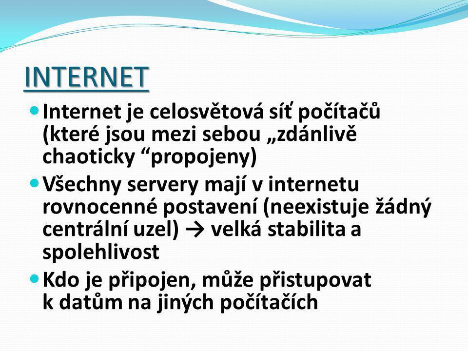 """INTERNET Internet je celosvětová síť počítačů (které jsou mezi sebou """"zdánlivě chaoticky propojeny) Všechny servery mají v internetu rovnocenné postavení (neexistuje žádný centrální uzel) → velká stabilita a spolehlivost Kdo je připojen, může přistupovat k datům na jiných počítačích"""
