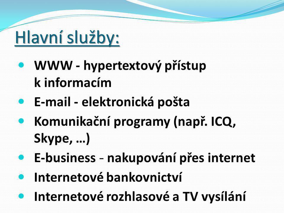 Hlavní služby: WWW - hypertextový přístup k informacím E-mail - elektronická pošta Komunikační programy (např.