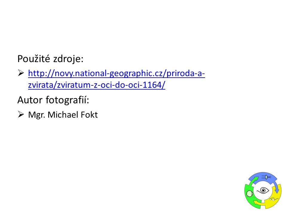 Použité zdroje:  http://novy.national-geographic.cz/priroda-a- zvirata/zviratum-z-oci-do-oci-1164/ http://novy.national-geographic.cz/priroda-a- zvirata/zviratum-z-oci-do-oci-1164/ Autor fotografií:  Mgr.