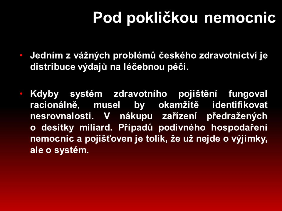 Pod pokličkou nemocnic Jedním z vážných problémů českého zdravotnictví je distribuce výdajů na léčebnou péči.
