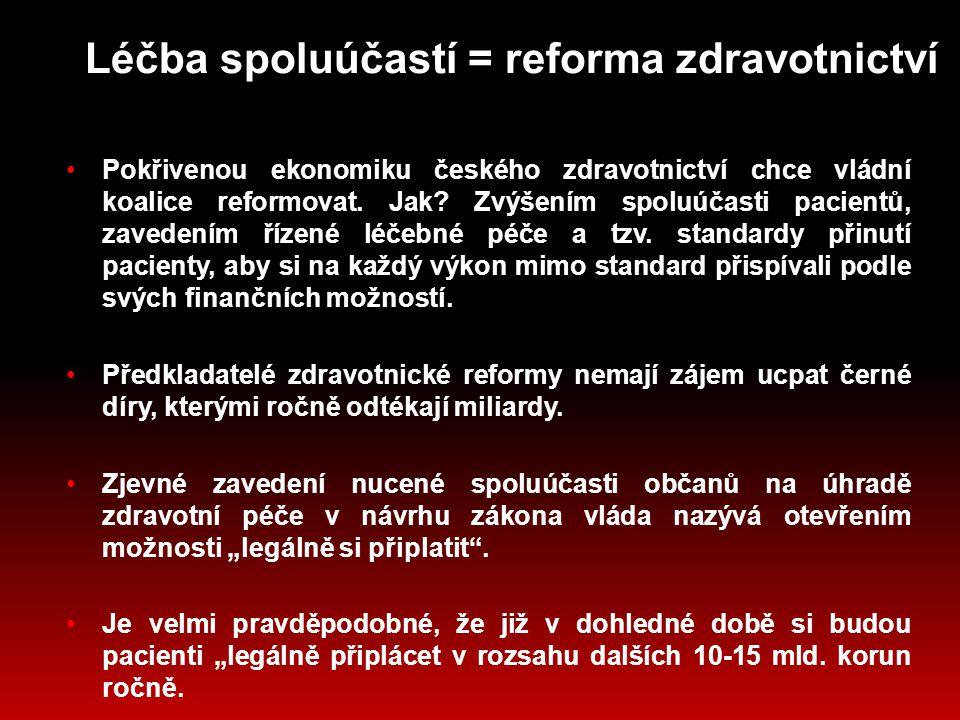 Léčba spoluúčastí = reforma zdravotnictví Pokřivenou ekonomiku českého zdravotnictví chce vládní koalice reformovat.