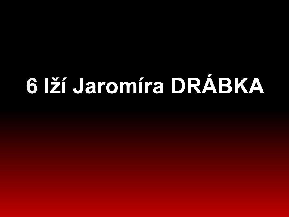 6 lží Jaromíra DRÁBKA