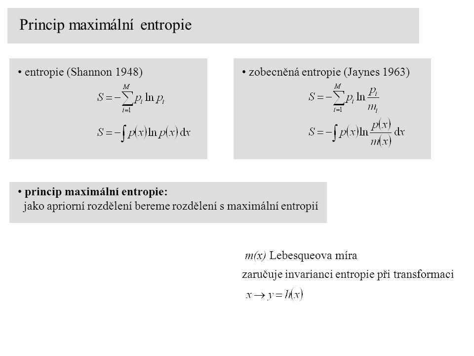 Princip maximální entropie entropie (Shannon 1948) zobecněná entropie (Jaynes 1963) princip maximální entropie: jako apriorní rozdělení bereme rozdělení s maximální entropií m(x) Lebesqueova míra zaručuje invarianci entropie při transformaci