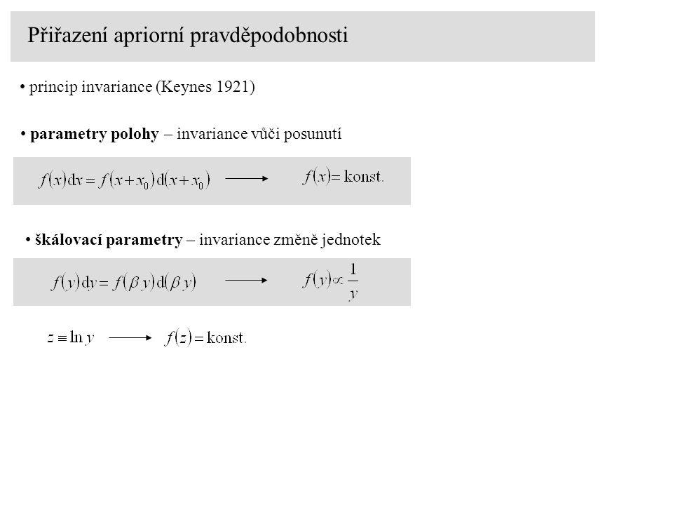 Přiřazení apriorní pravděpodobnosti princip invariance (Keynes 1921) parametry polohy – invariance vůči posunutí škálovací parametry – invariance změně jednotek