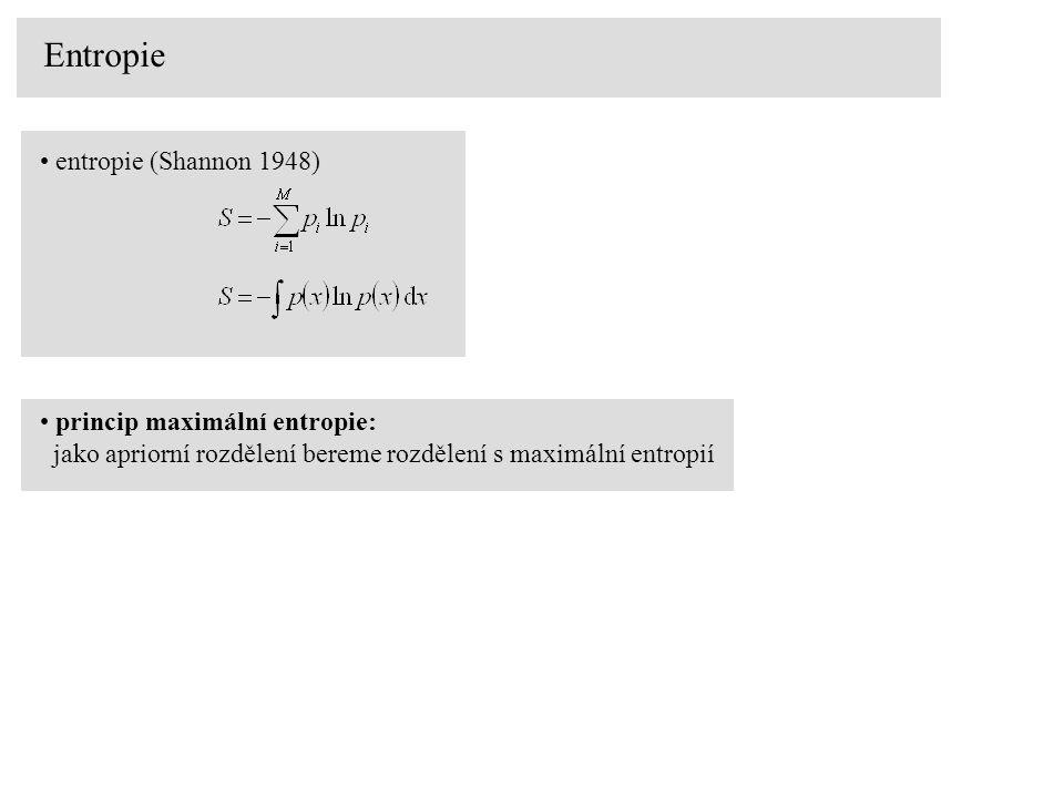 Entropie entropie (Shannon 1948) princip maximální entropie: jako apriorní rozdělení bereme rozdělení s maximální entropií