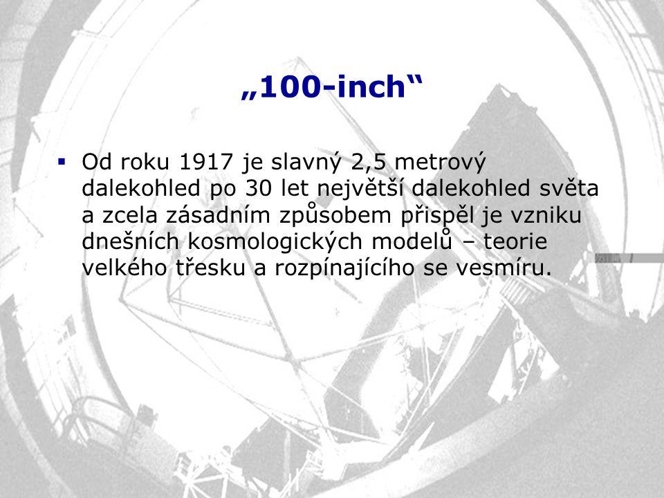 """""""100-inch""""  Od roku 1917 je slavný 2,5 metrový dalekohled po 30 let největší dalekohled světa a zcela zásadním způsobem přispěl je vzniku dnešních ko"""