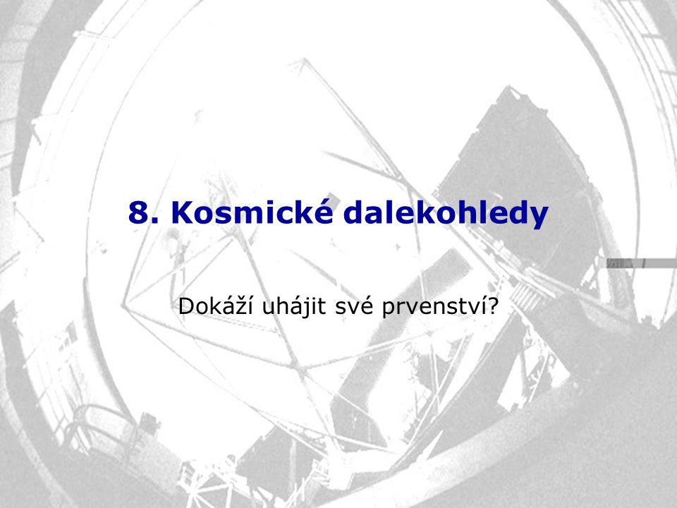 8. Kosmické dalekohledy Dokáží uhájit své prvenství?