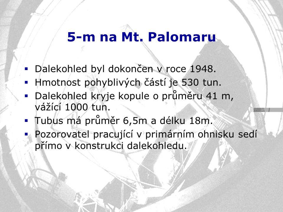 5-m na Mt. Palomaru  Dalekohled byl dokončen v roce 1948.  Hmotnost pohyblivých částí je 530 tun.  Dalekohled kryje kopule o průměru 41 m, vážící 1