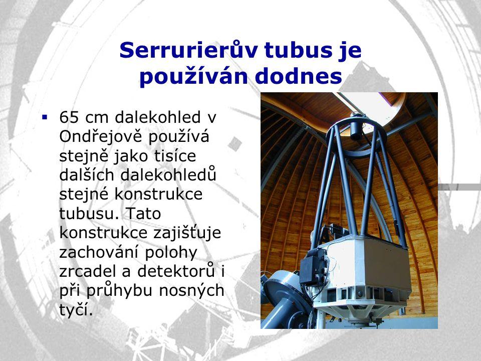 Serrurierův tubus je používán dodnes  65 cm dalekohled v Ondřejově používá stejně jako tisíce dalších dalekohledů stejné konstrukce tubusu. Tato kons