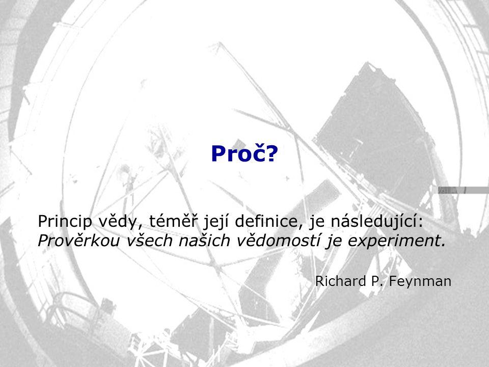 Proč? Princip vědy, téměř její definice, je následující: Prověrkou všech našich vědomostí je experiment. Richard P. Feynman