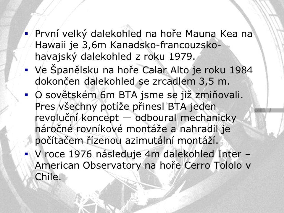  První velký dalekohled na hoře Mauna Kea na Hawaii je 3,6m Kanadsko-francouzsko- havajský dalekohled z roku 1979.  Ve Španělsku na hoře Calar Alto