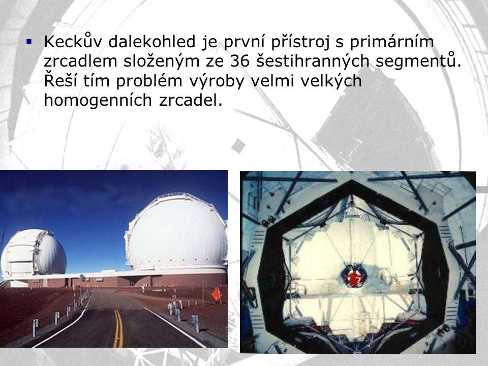  Keckův dalekohled je první přístroj s primárním zrcadlem složeným ze 36 šestihranných segmentů. Řeší tím problém výroby velmi velkých homogenních zr