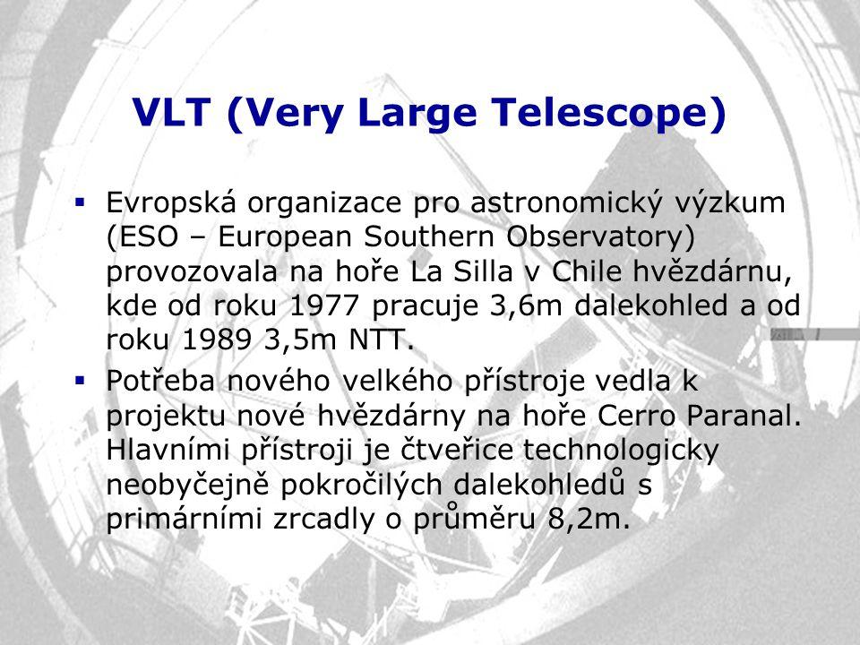 VLT (Very Large Telescope)  Evropská organizace pro astronomický výzkum (ESO – European Southern Observatory) provozovala na hoře La Silla v Chile hv