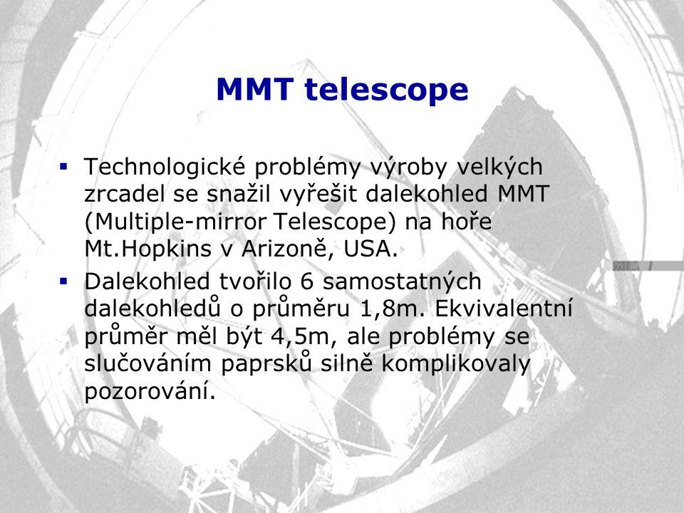 MMT telescope  Technologické problémy výroby velkých zrcadel se snažil vyřešit dalekohled MMT (Multiple-mirror Telescope) na hoře Mt.Hopkins v Arizon