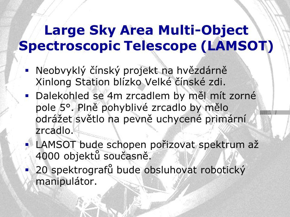 Large Sky Area Multi-Object Spectroscopic Telescope (LAMSOT)  Neobvyklý čínský projekt na hvězdárně Xinlong Station blízko Velké čínské zdi.  Daleko
