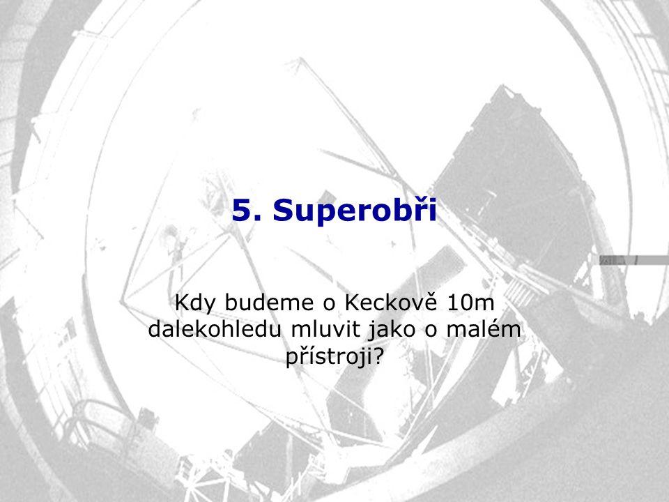 5. Superobři Kdy budeme o Keckově 10m dalekohledu mluvit jako o malém přístroji?