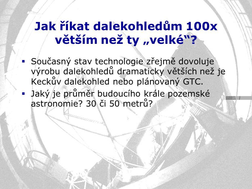 """Jak říkat dalekohledům 100x větším než ty """"velké""""?  Současný stav technologie zřejmě dovoluje výrobu dalekohledů dramaticky větších než je Keckův dal"""