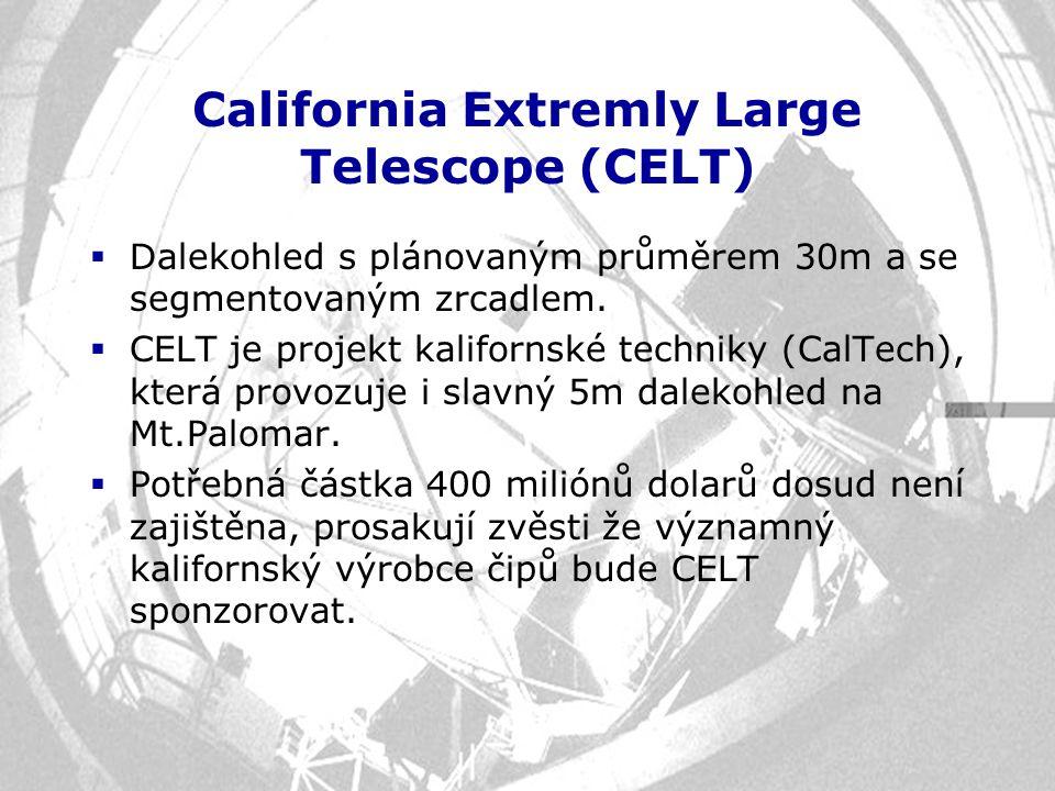 California Extremly Large Telescope (CELT)  Dalekohled s plánovaným průměrem 30m a se segmentovaným zrcadlem.  CELT je projekt kalifornské techniky
