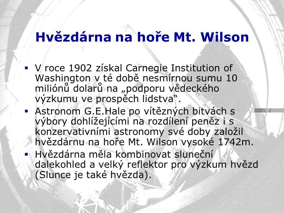 """Hvězdárna na hoře Mt. Wilson  V roce 1902 získal Carnegie Institution of Washington v té době nesmírnou sumu 10 miliónů dolarů na """"podporu vědeckého"""