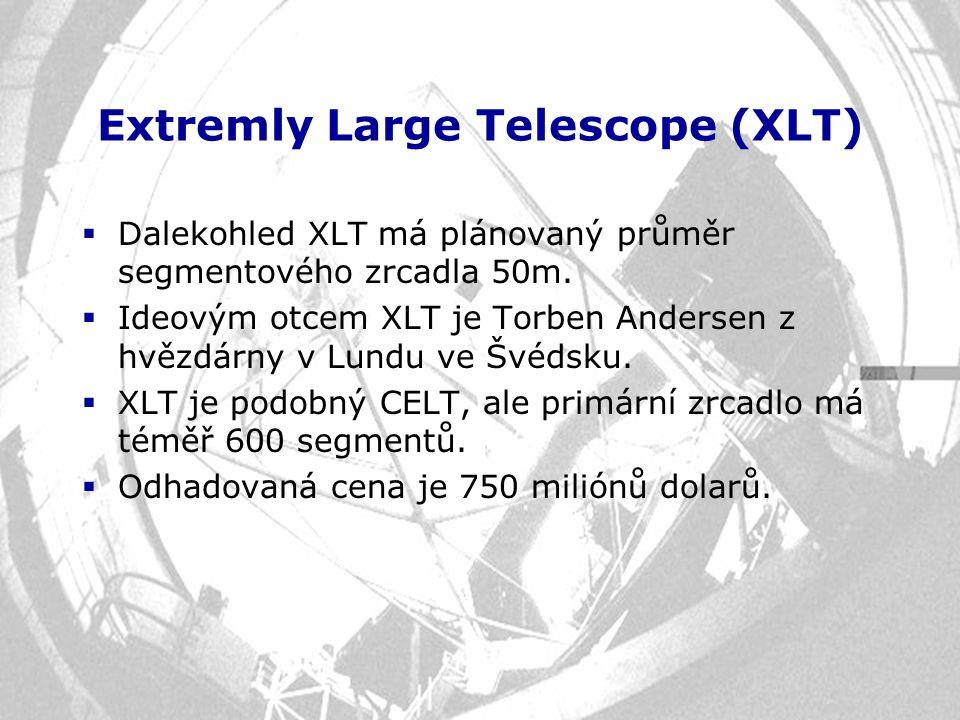 Extremly Large Telescope (XLT)  Dalekohled XLT má plánovaný průměr segmentového zrcadla 50m.  Ideovým otcem XLT je Torben Andersen z hvězdárny v Lun