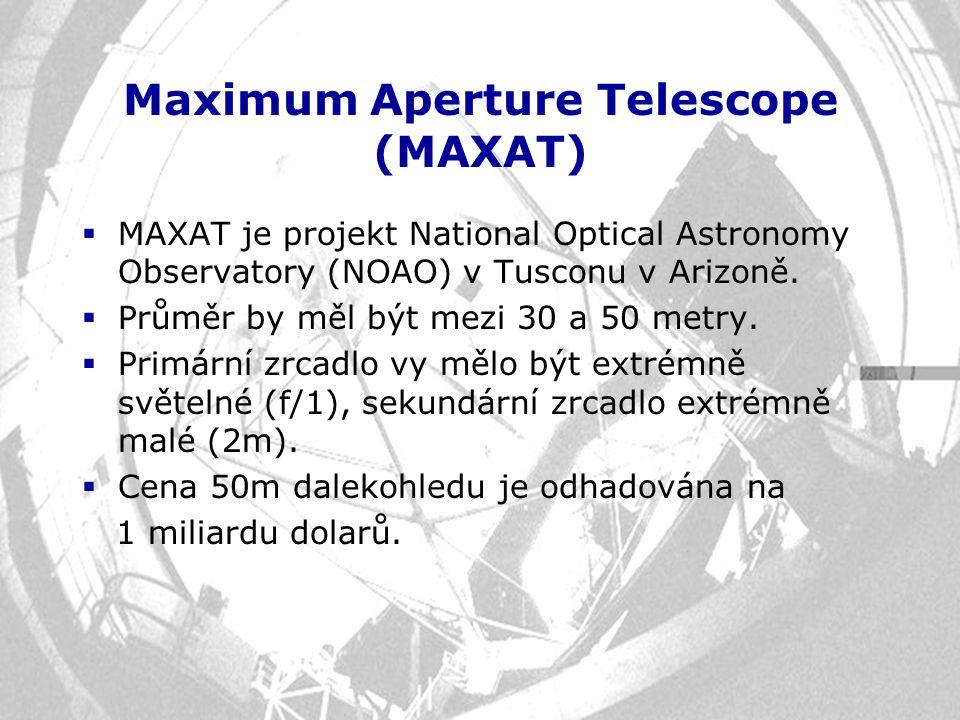Maximum Aperture Telescope (MAXAT)  MAXAT je projekt National Optical Astronomy Observatory (NOAO) v Tusconu v Arizoně.  Průměr by měl být mezi 30 a