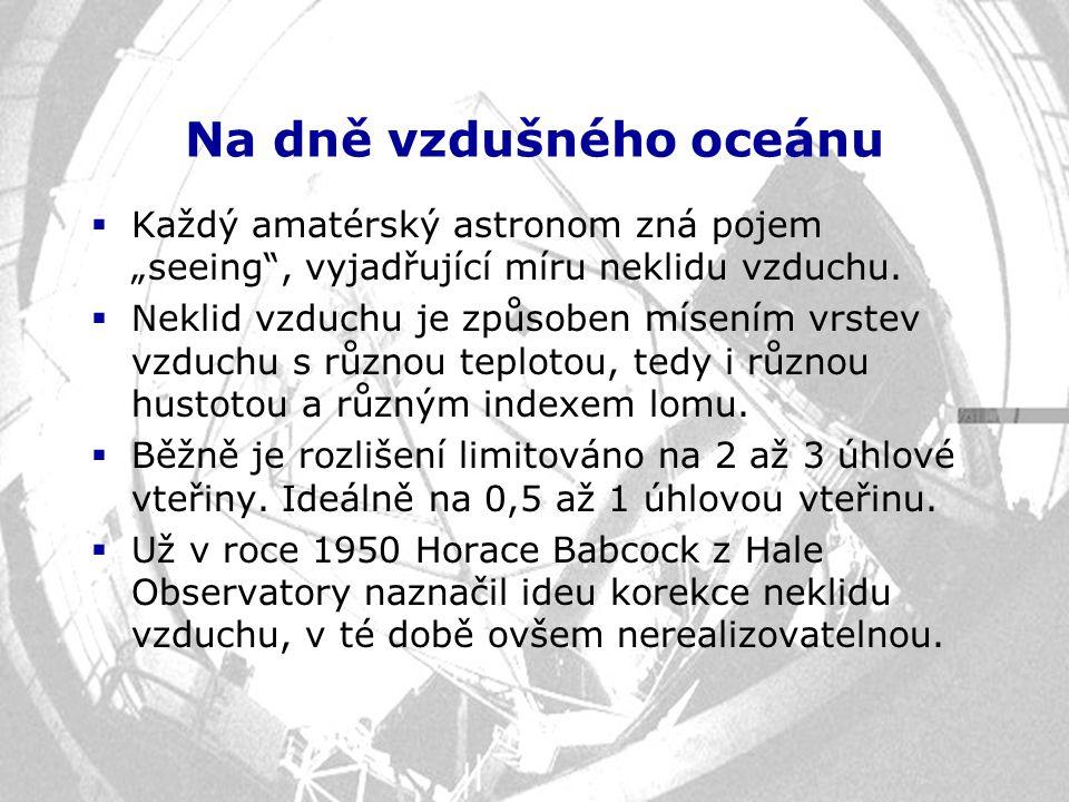 """Na dně vzdušného oceánu  Každý amatérský astronom zná pojem """"seeing"""", vyjadřující míru neklidu vzduchu.  Neklid vzduchu je způsoben mísením vrstev v"""