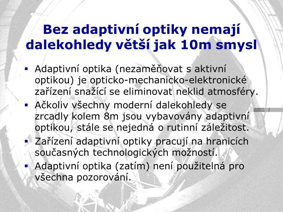 Bez adaptivní optiky nemají dalekohledy větší jak 10m smysl  Adaptivní optika (nezaměňovat s aktivní optikou) je opticko-mechanicko-elektronické zaří