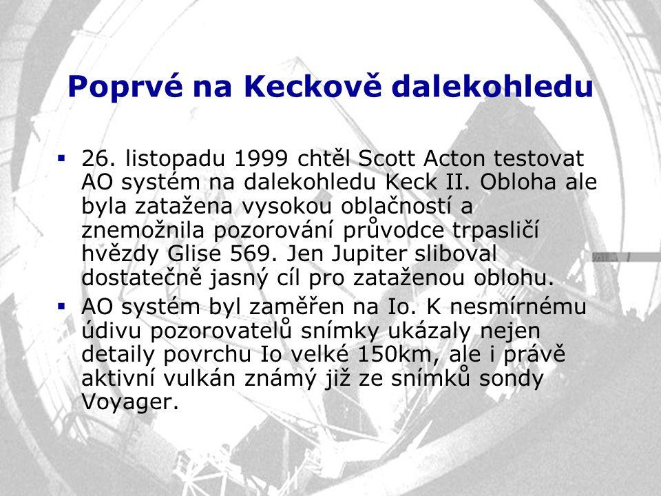 Poprvé na Keckově dalekohledu  26. listopadu 1999 chtěl Scott Acton testovat AO systém na dalekohledu Keck II. Obloha ale byla zatažena vysokou oblač