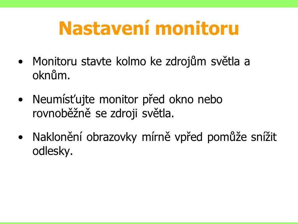 Monitoru stavte kolmo ke zdrojům světla a oknům. Neumísťujte monitor před okno nebo rovnoběžně se zdroji světla. Naklonění obrazovky mírně vpřed pomůž