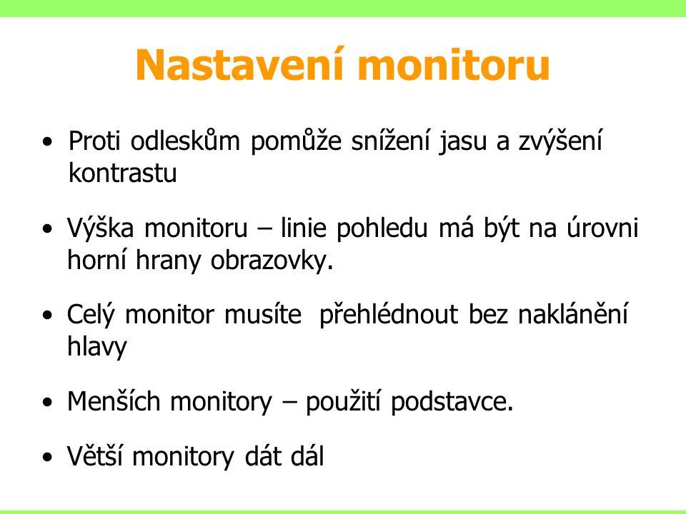 Proti odleskům pomůže snížení jasu a zvýšení kontrastu Výška monitoru – linie pohledu má být na úrovni horní hrany obrazovky. Celý monitor musíte přeh